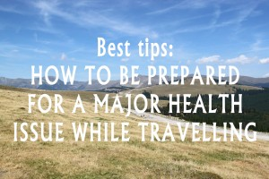 Don't let a health issue to catch you off guard while traveling: best tips