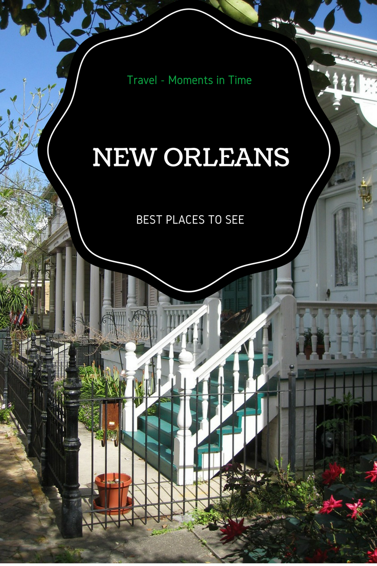 best places to visit in new orleans travel moments in time