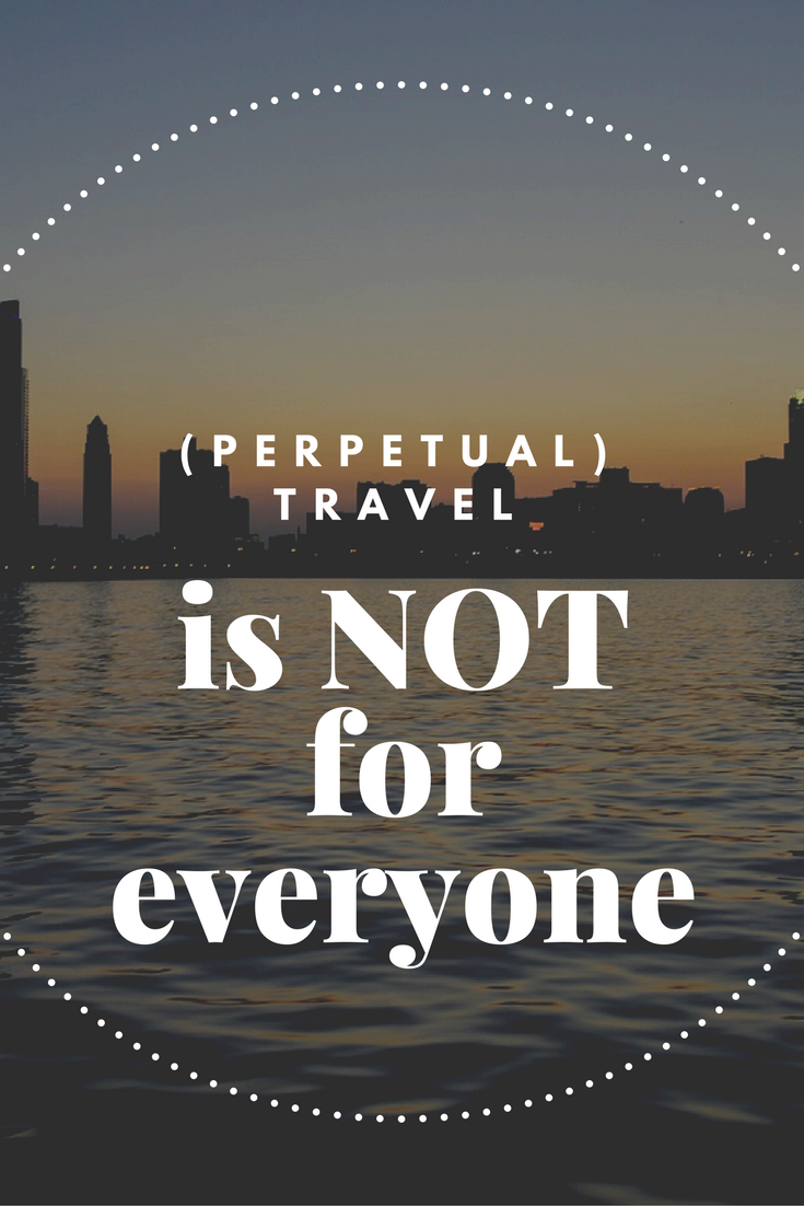 (Permanent) Travel is NOT for everyone