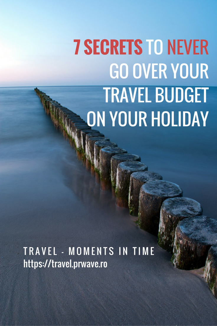 7 secrets to NEVER go over your travel budget on your holiday