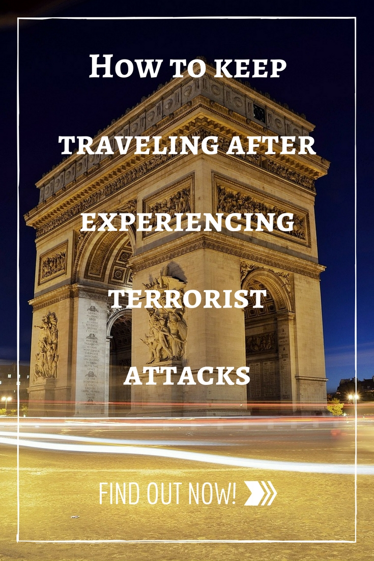 How to keep traveling after epxeriencing terrorist attacks on your trips