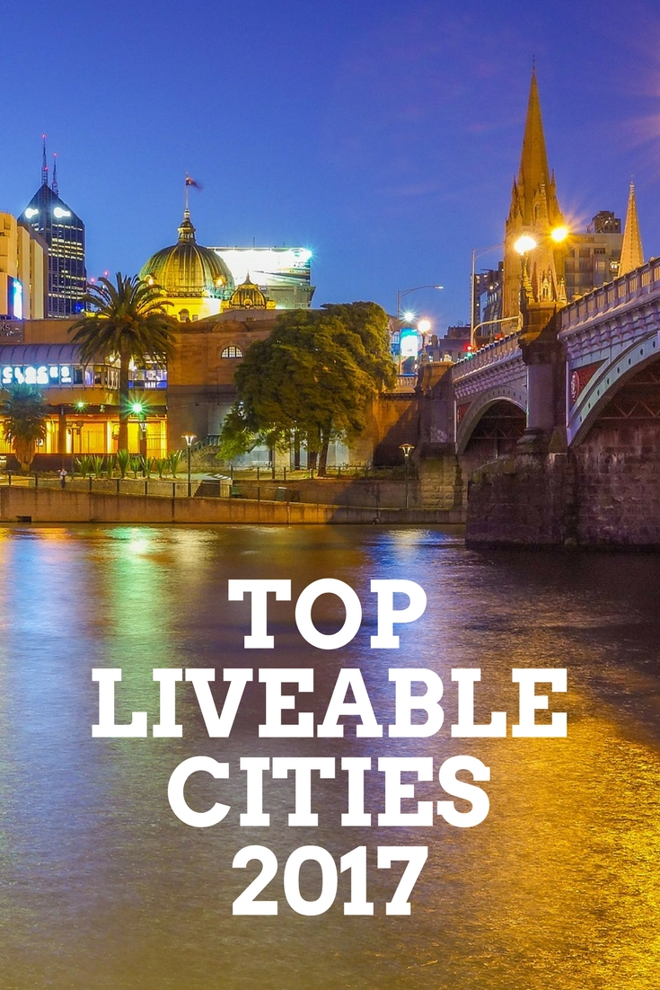 Top Liveable Cities 2017: Melbourne, Vienna, Vancouver, Toronto, and Calgary (+ others)