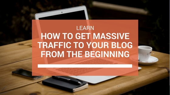 How to get massive traffic to your blog from the beginning